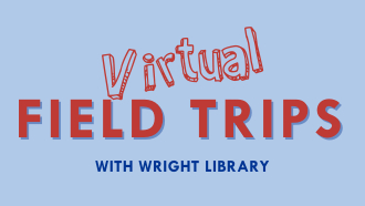 Virtual Field Trips with Wright Library