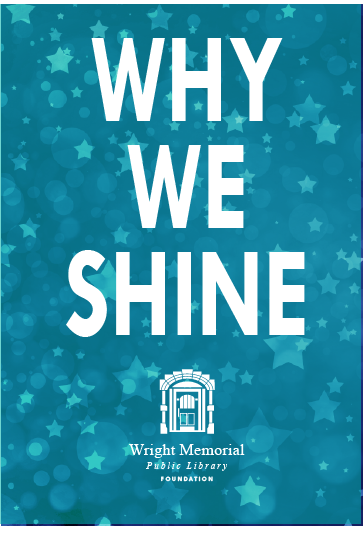 Why We Shine - cover for Wright Memorial Public Library's 2018 annual Plea
