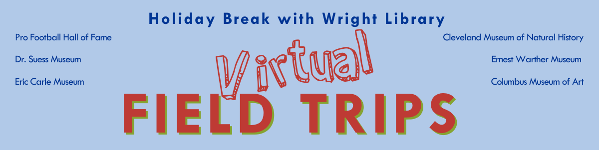 holiday break with wright library, 6 museums present!